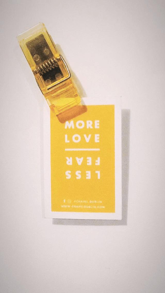 More Love Less Fear - Chapel Dublin